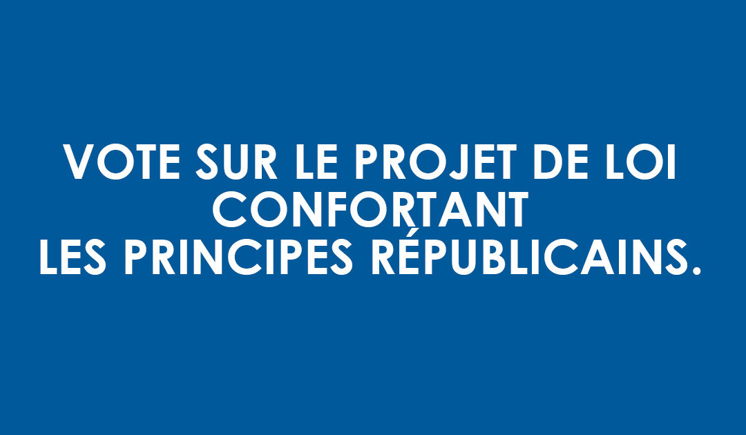 Vote sur le projet de loi confortant les principes républicains.
